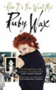 Cover of: HOW DO YOU WANT ME? | RUBY WAX