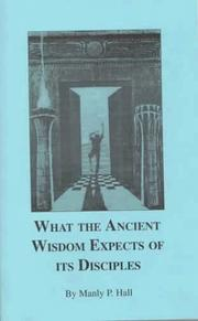 Cover of: What the Ancient Wisdom Expects of Its Disciples | Manly P. Hall