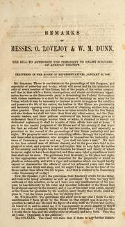 Cover of: Remarks of Messrs. O. Lovejoy & W. M. Dunn, on the bill to authorize the President to enlist soldiers of African descent ; delivered in the House of Representatives, January 29, 1863 | Owen Lovejoy