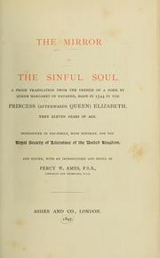 Cover of: The mirror of the sinful soul: A prose translation from the French of a poem by Queen Margaret of Navarre, made in 1544 by the Princess (afterwards Queen) Elizabeth, then eleven years of age.
