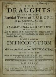 Cover of: The draughts of the most remarkable fortified towns of Europe, in 44 copper plates