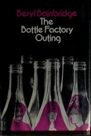 Cover of: The bottle factory outing | Bainbridge, Beryl