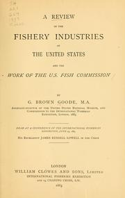 Cover of: A review of the fishery industries of the United States and the work of the U. S. Fish Commission