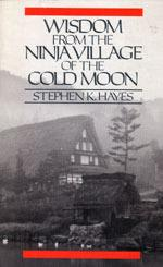 Cover of: Wisdom from the ninja Village of the Cold Moon by Stephen K. Hayes