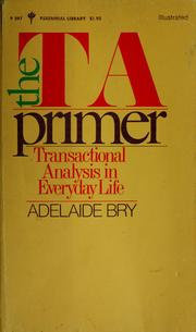 Cover of: The TA primer; transactional analysis in everyday life. | Adelaide Bry