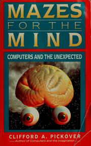 Mazes for the mind by Clifford A. Pickover, Clifford A. Pickover