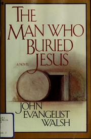 Cover of: The man who buried Jesus | John Evangelist Walsh
