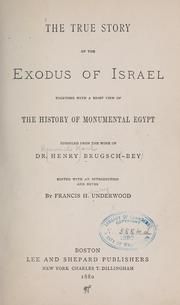 Cover of: The true story of the exodus of Israel, together with a brief view of the history of monumental Egypt