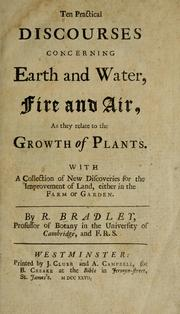 Cover of: Ten practical discourses concerning earth and water, fire and air, as they relate to the growth of plants