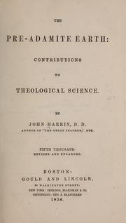 Cover of: The pre-Adamite earth: contributions to theological science | John Harris