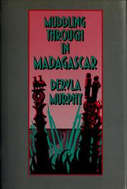 Muddling through in Madagascar by Dervla Murphy