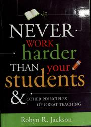 Cover of: Never work harder than your students and other principles of great teaching
