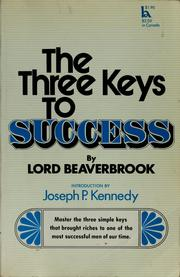 Cover of: The three keys to success. | Beaverbrook, Max Aitken Baron