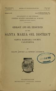 Cover of: Geology and oil resources of the Santa Maria oil district, Santa Barbara County, California | Arnold, Ralph, Arnold, Ralph