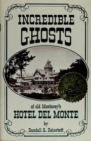 Cover of: Incredible Ghosts of Old Montereys Hotel Del Monte | R. Reinsted