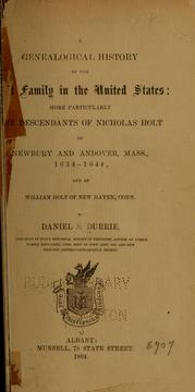 A genealogical history of the Holt family in the United States by Daniel S. Durrie