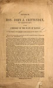 Cover of: Speech of Hon. John J. Crittenden, of Kentucky, on the admission of the state of Kansas