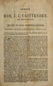 Cover of: Speech of Hon. J.J. Crittenden, of Kentucky, on the bill to raise additional soldiers ; delivered in the House of Representatives, January 29, 1863