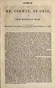 Cover of: Speech of Mr. Corwin, of Ohio, on the Mexican War ; delivered in the Senate of the United States, February 11, 1847