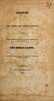 Speech of Mr. Foot, of Connecticut, on the resolution offered by him on the 29th December, 1829, on the subject of the public lands by Samuel Augustus Foot