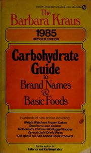 Cover of: The Barbara Kraus 1985 carbohydrate guide to brand names and basic foods