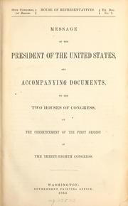 Cover of: Message of the President of the United States, and accompanying documents, to the two houses of Congress, at the commencement of the first session of the Thirty-eighth Congress | United States. Navy Dept.