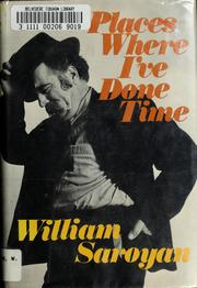 Places Where I've Done Time by Saroyan, William