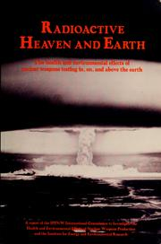 Cover of: Radioactive heaven and earth | IPPNW International Commission to Investigate the Health and Environmental Effects of Nuclear Weapons Production