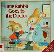 Cover of: Little Rabbit goes to the doctor | Miller, J. P.