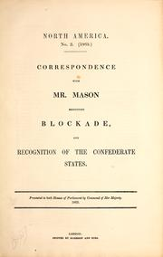 Cover of: Correspondence with Mr. Mason respecting blockade, and recognition of the Confederate States | Great Britain. Foreign Office