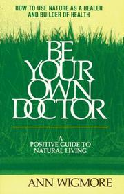 Be your own doctor by Ann Wigmore
