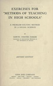 Cover of: Exercises for Methods of teaching in high schools; a problem-solving method in a social science | Samuel Chester Parker