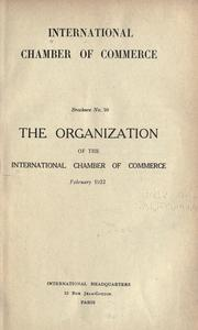 Cover of: The organization of the International chamber of commerce, February 1922