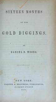 Sixteen months at the gold diggings by Daniel Bates Woods, Daniel Bates Woods
