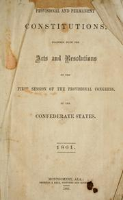 Cover of: Provisional and permanent constitutions: together with the Acts and resolutions of the first session of the Provisional congress of the Confederate States, 1861.