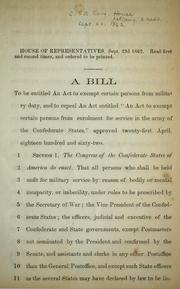 Cover of: A bill to be entitled An act to exempt certain persons from military duty. | Confederate States of America. Congress. House of Representatives