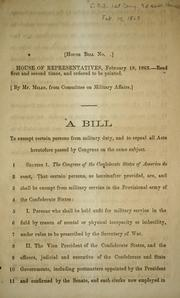 Cover of: A bill to exempt certain persons from military duty, an to repeal all act heretoafter passed by Congress on the same subject