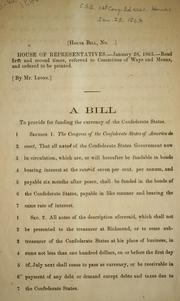 Cover of: A bill to provide for funding the currency of the Confederate States