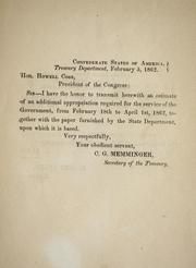 Cover of: Estimate of an additional appropriation required for the service of the government, from February 18th to April 1st, 1862: together with the paper furnished by the State department, upon which it is based