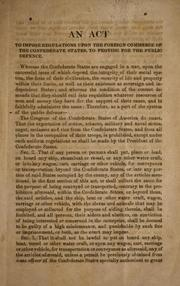Cover of: An act to impose regulations upon the foreign commerce of the Confederate States, to provide for the public defense