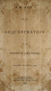 Cover of: An act for the sequestration of the property of alien enemies: adopted Auqust 30, 1861