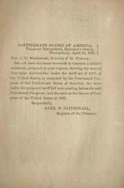Cover of: [Tabular statement showing the rates of duty upon merchandise under the Tariff act of 1857, of the United States: as amended by the Provisional congress of the Confederate States of America; the rates under the proposed tariff bill now pending before the said Provisional congress; and the rates under the act of Congress of the United States of 1861]