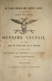 Cover of: Supreme Council of the ancient and accepted Scotch Rite of Freemasonry in and for the sovereign and independent state of Louisiana, valley of New Orleans | Scottish Rite (Masonic order). Supreme Council for Louisiana