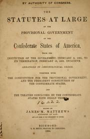 Cover of: The statutes at large of the provisional government of the Confederate States of America, from the institution of the government, February 8, 1861, to its termination, February 18, 1862, inclusive