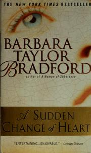 Cover of: A sudden change of heart | Barbara Taylor Bradford