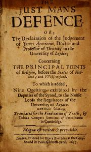 Cover of: The just man's defence, or, The declaration of the judgement of James Arminius ... concerning the principal points of religion before the states of Holland ; to which is added nine questions with their solution