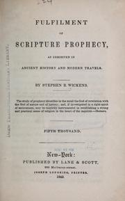 Cover of: Fulfilment of scripture prophecy, as exhibited in ancient history and modern travels | Stephen B. Wickens