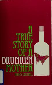 Cover of: A true story of a drunken mother | Nancy Lee Hall