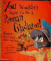 Cover of: You wouldn't want to be a Roman gladiator | John Malam