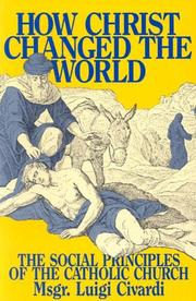 Cover of: How Christ Changed the World: The Social Principles of the Catholic Church